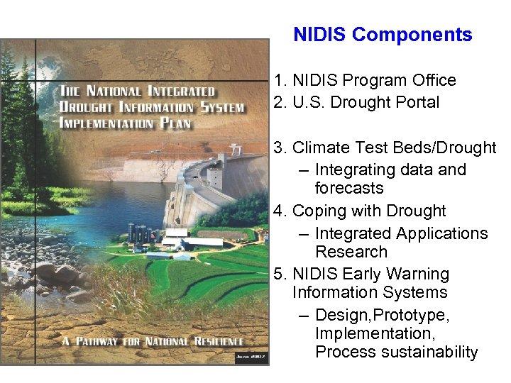 NIDIS Components 1. NIDIS Program Office 2. U. S. Drought Portal 3. Climate Test