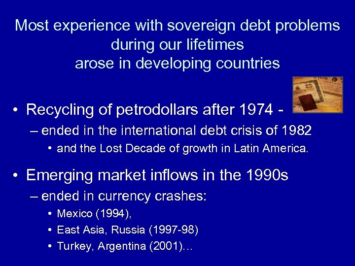 Most experience with sovereign debt problems during our lifetimes arose in developing countries •