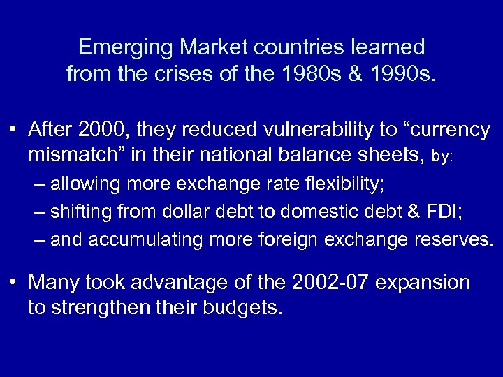 Emerging Market countries learned from the crises of the 1980 s & 1990 s.