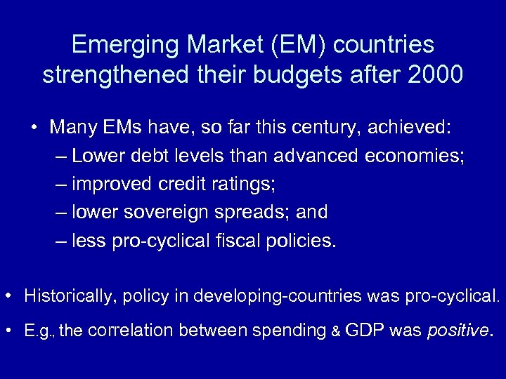 Emerging Market (EM) countries strengthened their budgets after 2000 • Many EMs have, so