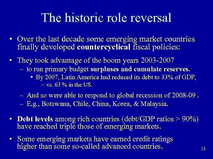The historic role reversal • Over the last decade some emerging market countries finally
