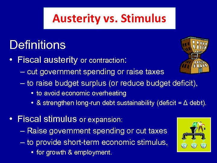Austerity vs. Stimulus Definitions • Fiscal austerity or contraction: – cut government spending or