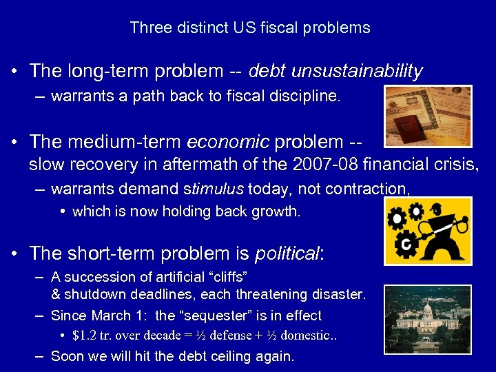 Three distinct US fiscal problems • The long-term problem -- debt unsustainability – warrants