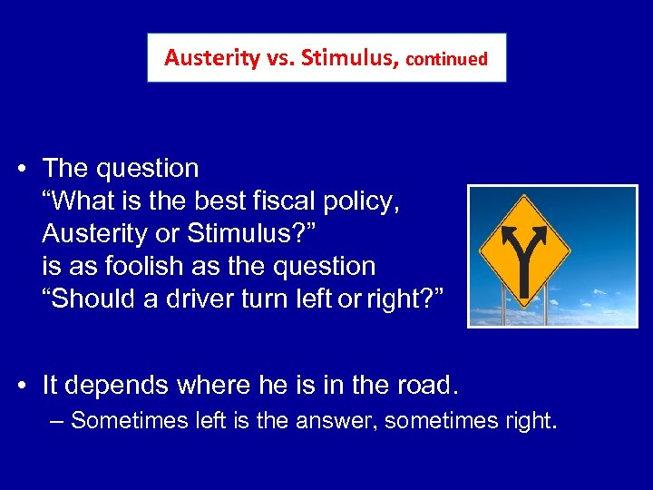 "Austerity vs. Stimulus, continued • The question ""What is the best fiscal policy, Austerity"