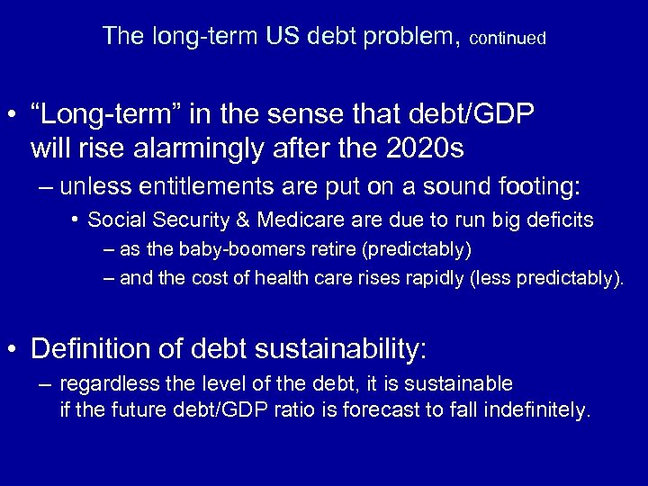 "The long-term US debt problem, continued • ""Long-term"" in the sense that debt/GDP will"