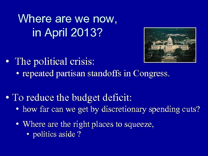 Where are we now, in April 2013? • The political crisis: • repeated partisan