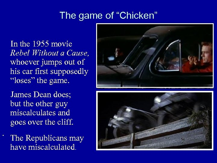 "The game of ""Chicken"" In the 1955 movie Rebel Without a Cause, whoever jumps"