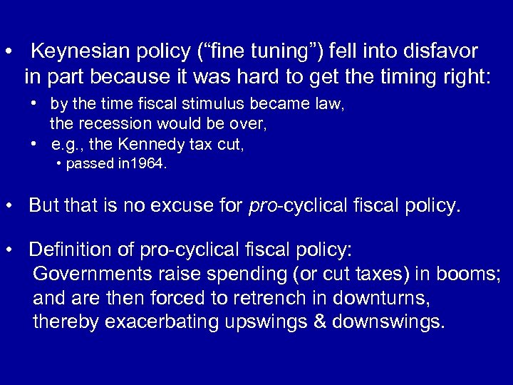 "• Keynesian policy (""fine tuning"") fell into disfavor in part because it was"