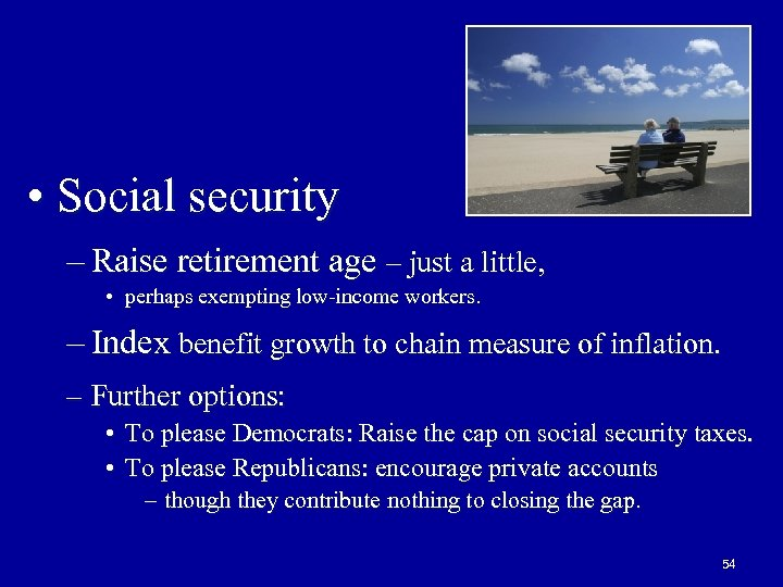 • Social security – Raise retirement age – just a little, • perhaps