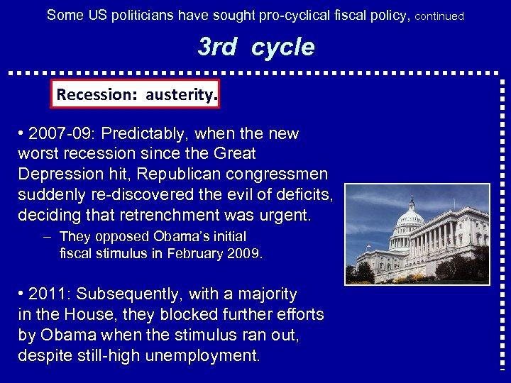 Some US politicians have sought pro-cyclical fiscal policy, continued 3 rd cycle Recession: austerity.