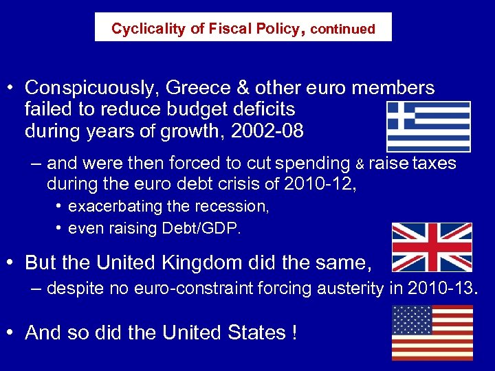 Cyclicality of Fiscal Policy, continued • Conspicuously, Greece & other euro members failed to
