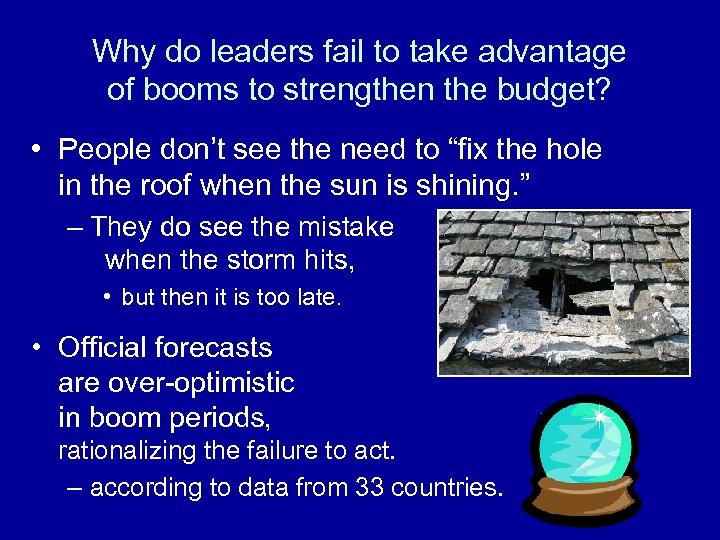 Why do leaders fail to take advantage of booms to strengthen the budget? •