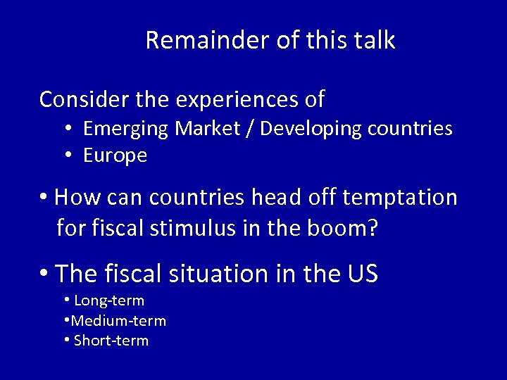 Remainder of this talk Consider the experiences of • Emerging Market / Developing countries