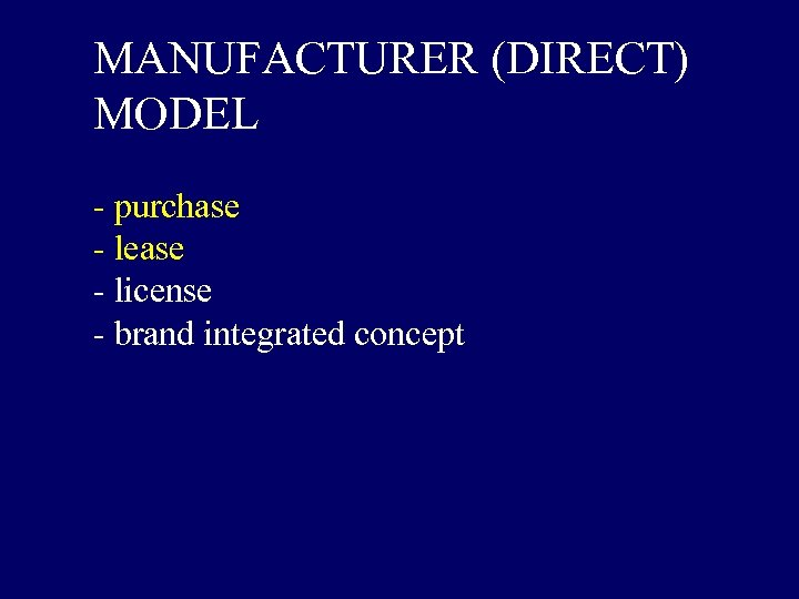MANUFACTURER (DIRECT) MODEL - purchase - lease - license - brand integrated concept