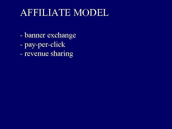AFFILIATE MODEL - banner exchange - pay-per-click - revenue sharing
