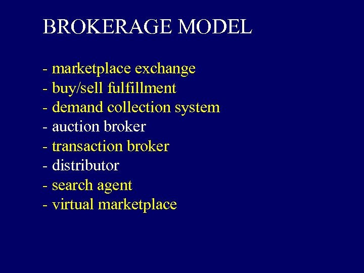 BROKERAGE MODEL - marketplace exchange - buy/sell fulfillment - demand collection system - auction