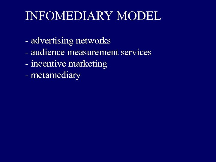 INFOMEDIARY MODEL - advertising networks - audience measurement services - incentive marketing - metamediary