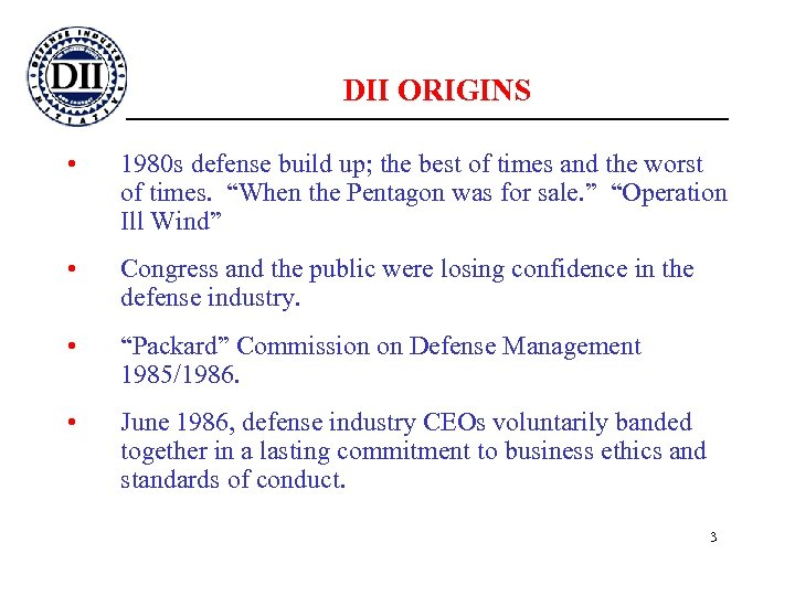 DII ORIGINS • 1980 s defense build up; the best of times and the