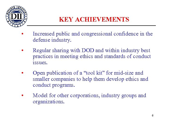 KEY ACHIEVEMENTS • Increased public and congressional confidence in the defense industry. • Regular