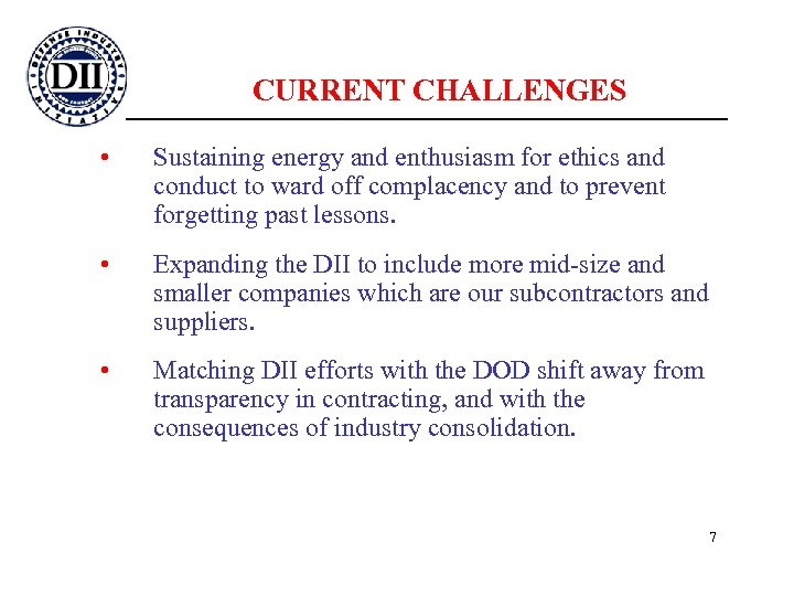 CURRENT CHALLENGES • Sustaining energy and enthusiasm for ethics and conduct to ward off