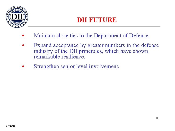 DII FUTURE • Maintain close ties to the Department of Defense. • Expand acceptance