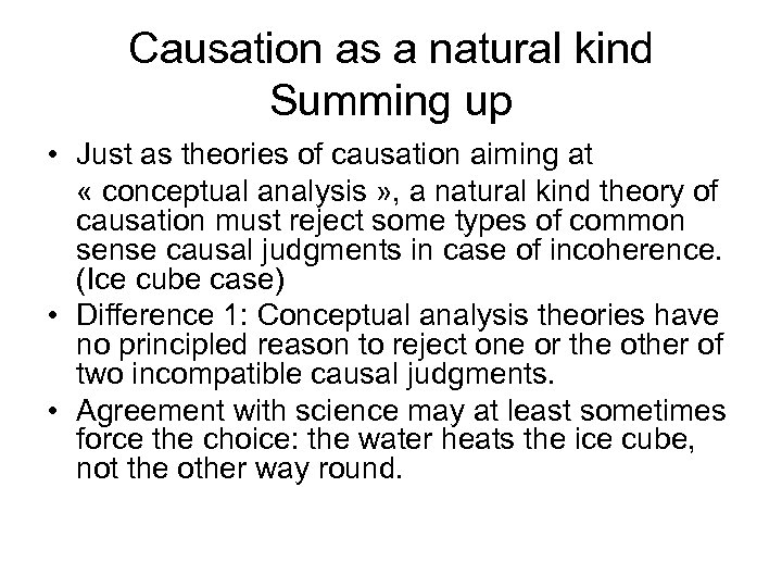 Causation as a natural kind Summing up • Just as theories of causation aiming