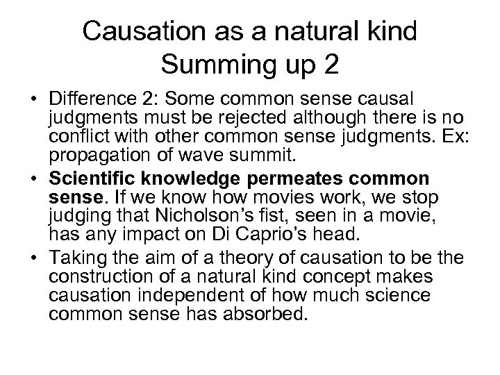 Causation as a natural kind Summing up 2 • Difference 2: Some common sense