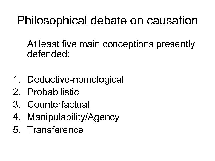 Philosophical debate on causation At least five main conceptions presently defended: 1. 2. 3.