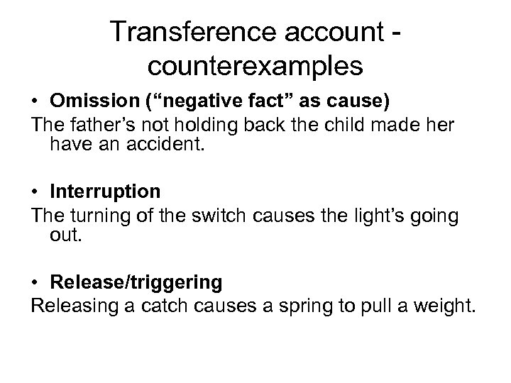 "Transference account - counterexamples • Omission (""negative fact"" as cause) The father's not holding"