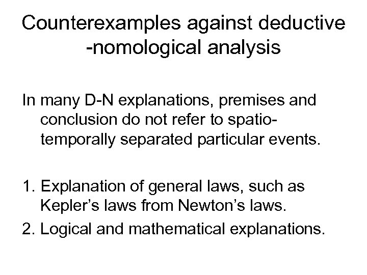 Counterexamples against deductive -nomological analysis In many D-N explanations, premises and conclusion do not