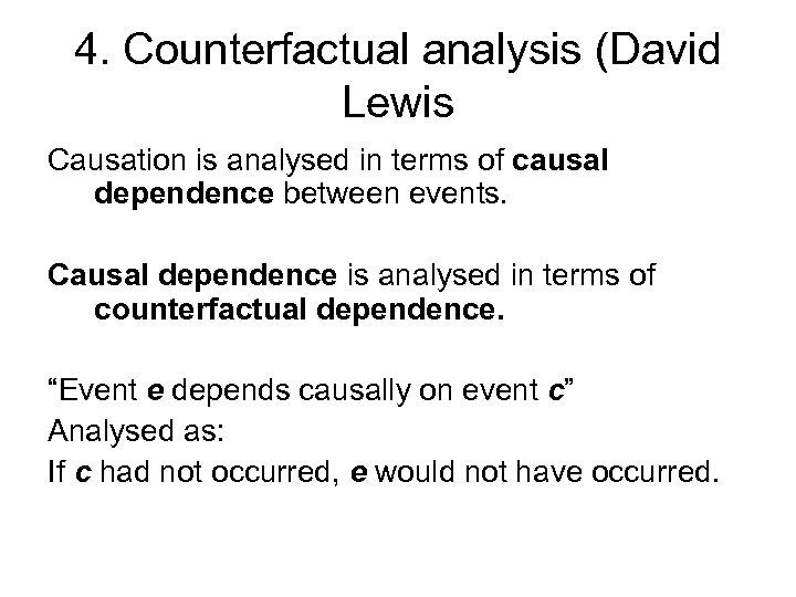 4. Counterfactual analysis (David Lewis Causation is analysed in terms of causal dependence between