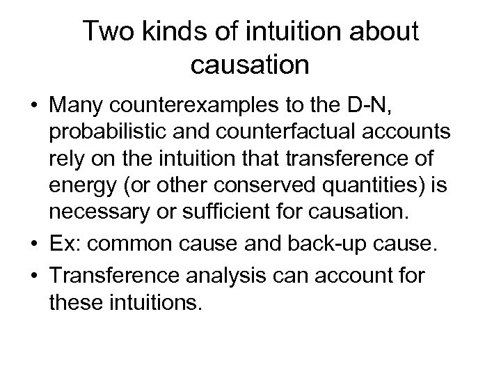 Two kinds of intuition about causation • Many counterexamples to the D-N, probabilistic and