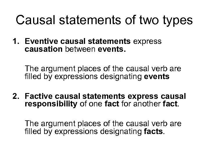 Causal statements of two types 1. Eventive causal statements express causation between events. The