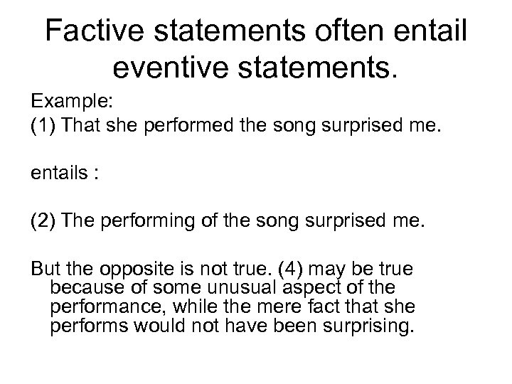 Factive statements often entail eventive statements. Example: (1) That she performed the song surprised