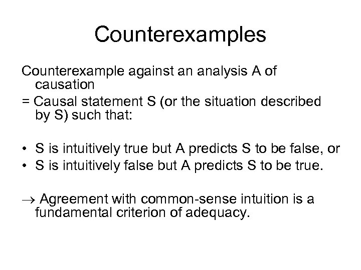 Counterexamples Counterexample against an analysis A of causation = Causal statement S (or the