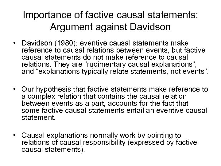 Importance of factive causal statements: Argument against Davidson • Davidson (1980): eventive causal statements