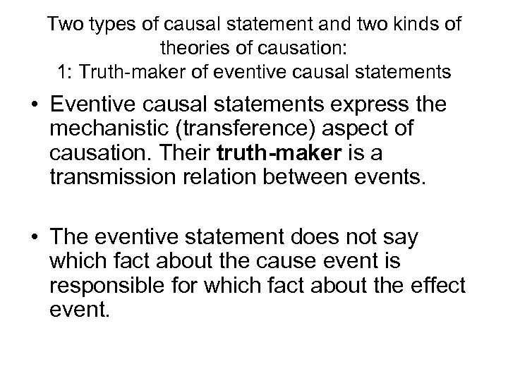 Two types of causal statement and two kinds of theories of causation: 1: Truth-maker