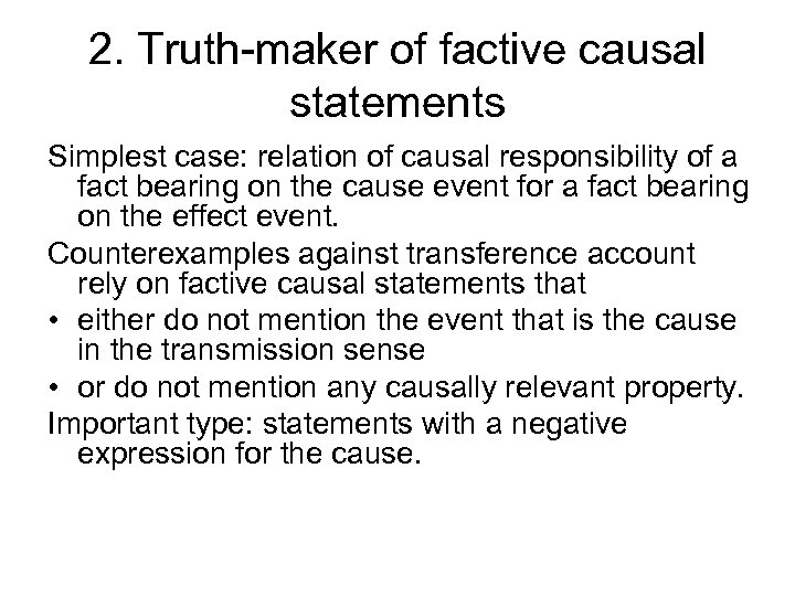 2. Truth-maker of factive causal statements Simplest case: relation of causal responsibility of a