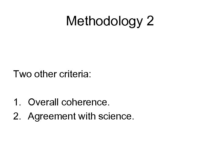 Methodology 2 Two other criteria: 1. Overall coherence. 2. Agreement with science.