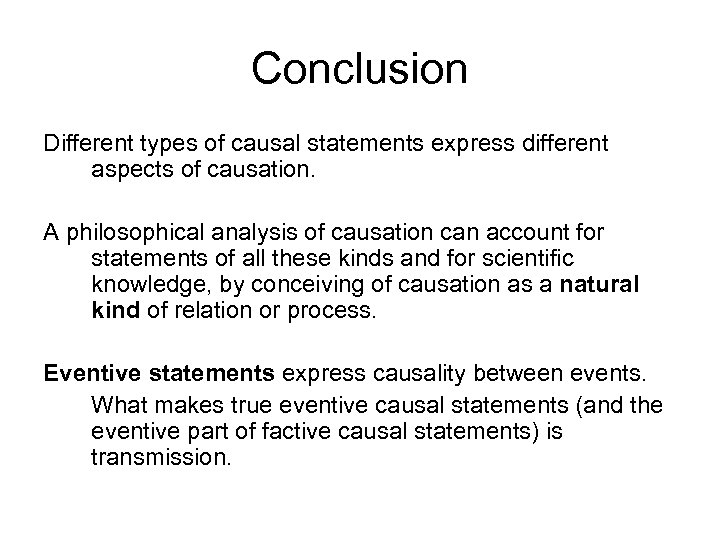 Conclusion Different types of causal statements express different aspects of causation. A philosophical analysis