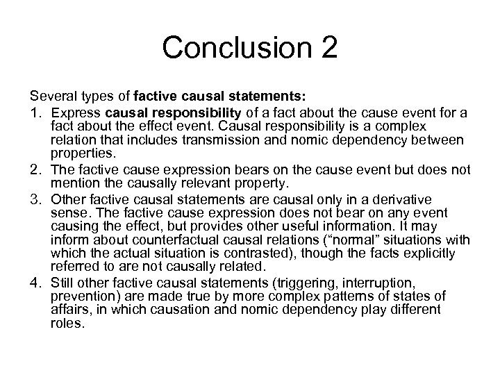 Conclusion 2 Several types of factive causal statements: 1. Express causal responsibility of a