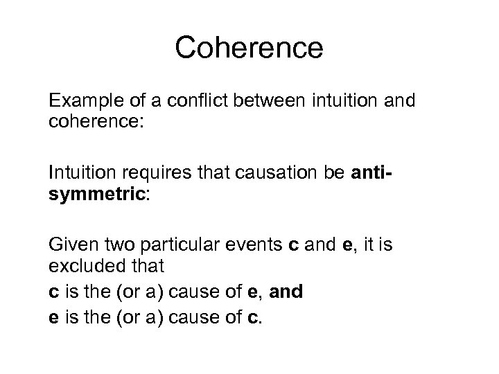 Coherence Example of a conflict between intuition and coherence: Intuition requires that causation be