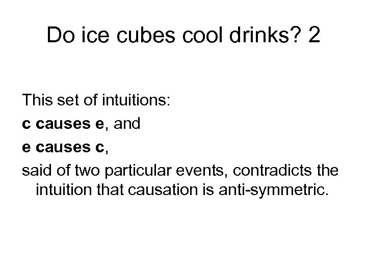 Do ice cubes cool drinks? 2 This set of intuitions: c causes e, and