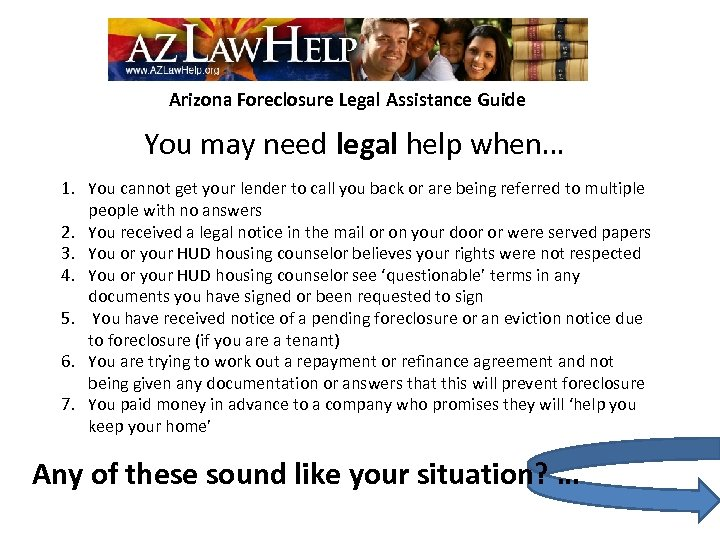 Arizona Foreclosure Legal Assistance Guide You may need legal help when… 1. You cannot