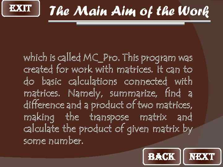 EXIT The Main Aim of the Work which is called MC_Pro. This program was