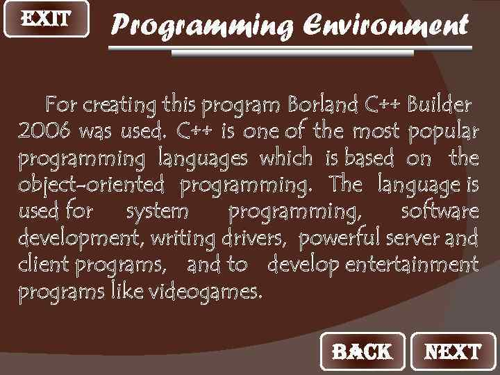 EXIT Programming Environment For creating this program Borland C++ Builder 2006 was used. C++
