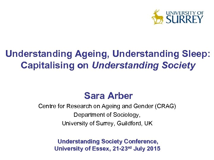 Understanding Ageing, Understanding Sleep: Capitalising on Understanding Society Sara Arber Centre for Research on