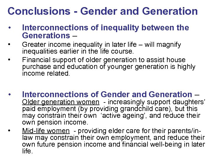 Conclusions - Gender and Generation • Interconnections of inequality between the Generations – •