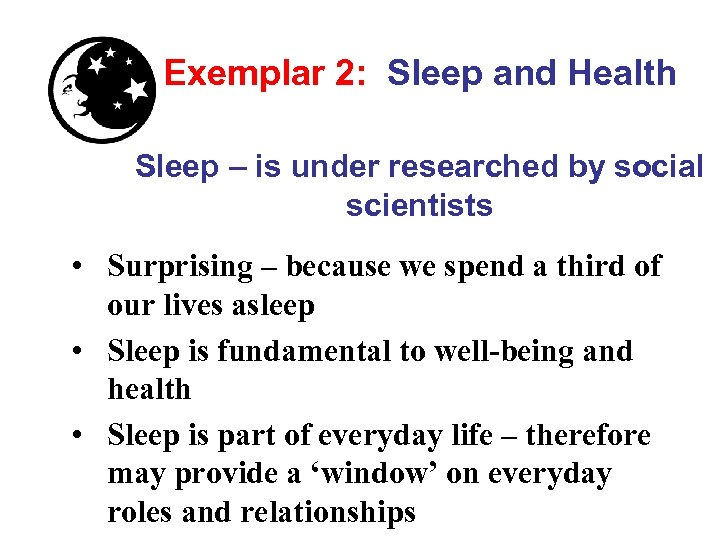 Exemplar 2: Sleep and Health Sleep – is under researched by social scientists •