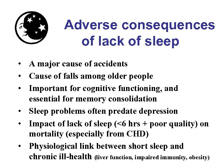 Adverse consequences of lack of sleep • A major cause of accidents • Cause